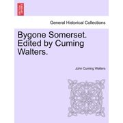 Bygone Somerset. Edited by Cuming Walters.