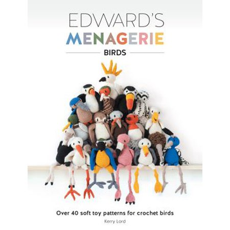 Edward's Menagerie: Birds : Over 40 Soft Toy Patterns for Crochet