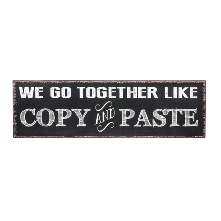 We Go Together Like Copy & Paste Wall Sign - By Ganz