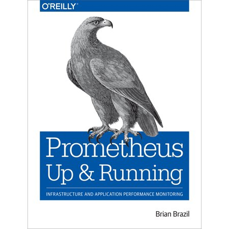 Prometheus: Up & Running : Infrastructure and Application Performance