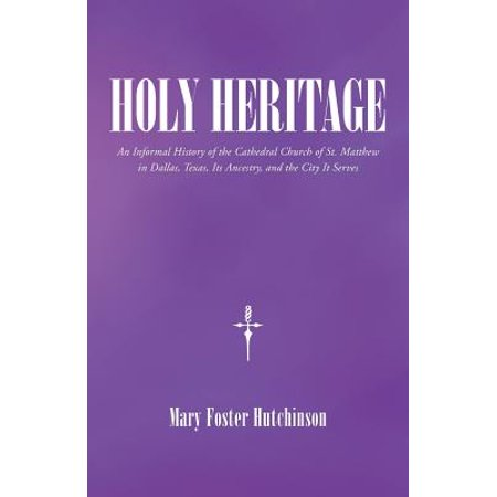 Holy Heritage: An Informal History of the Cathedral Church of St. Matthew in Dallas, Texas, Its Ancestry, and the (Best Mall In Dallas Texas)