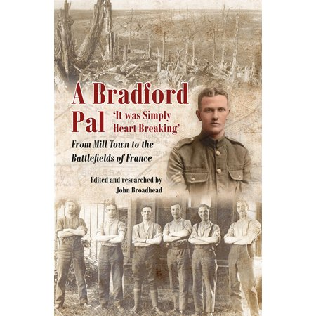 A Bradford Pal : 'It was Simply Heart Breaking' – From Mill Town to the Battlefields of France