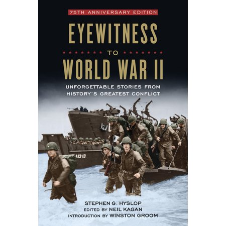 Eyewitness to World War II : Unforgettable Stories From History's Greatest (Describe The Causes Of War And Conflict)