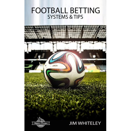 Football Betting Systems & Tips: A Simple Six Step Strategy -