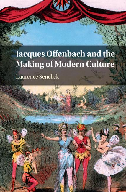Jacques Offenbach and the Making of Modern Culture by