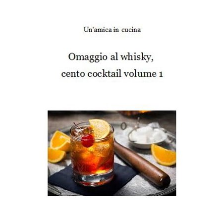 One Cocktail - Omaggio al whisky, cento cocktail: Volume 1 - eBook