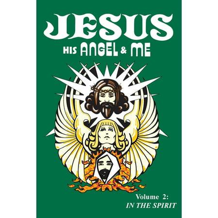 Jesus, His Angel & Me (Volume 2) : In the Spirit ()