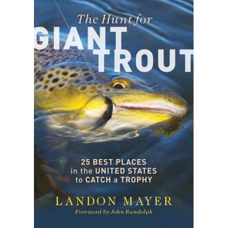 The Hunt for Giant Trout : 25 Best Places in the United States to Catch a