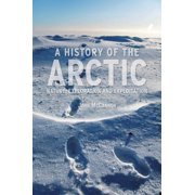 A History of the Arctic : Nature, Exploration and Exploitation