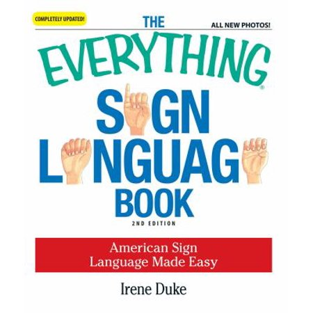 The Everything Sign Language Book  American Sign Language Made Easy