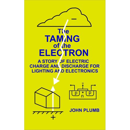 The Taming of the Electron: A Story of Electric Charge and Discharge for Lighting and Electronics - eBook](encyclopedia of electrical and electronics engineering)