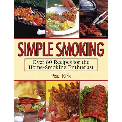 Simple Smoking: Over 80 Recipes for the Home-sSoking Enthusiast
