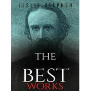 Leslie Stephen: The Best Works - eBook