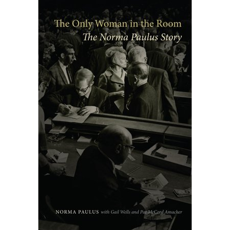 The Only Woman in the Room : The Norma Paulus