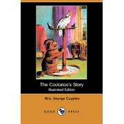 The Cockatoo's Story (Illustrated Edition) (Dodo Press)