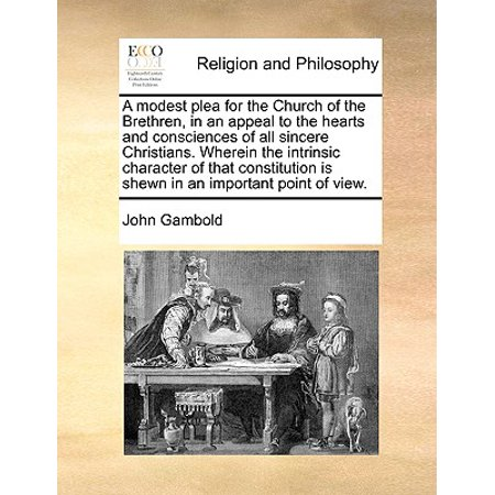 A Modest Plea for the Church of the Brethren, in an Appeal to the Hearts and Consciences of All Sincere Christians. Wherein the Intrinsic Character of That Constitution Is Shewn in an Important Point of (The Tell Tale Heart Point Of View)