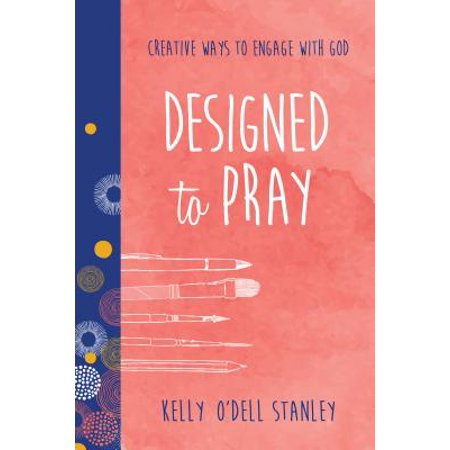 Designed to Pray : Creative Ways to Engage with (Best Way To Pray To God)