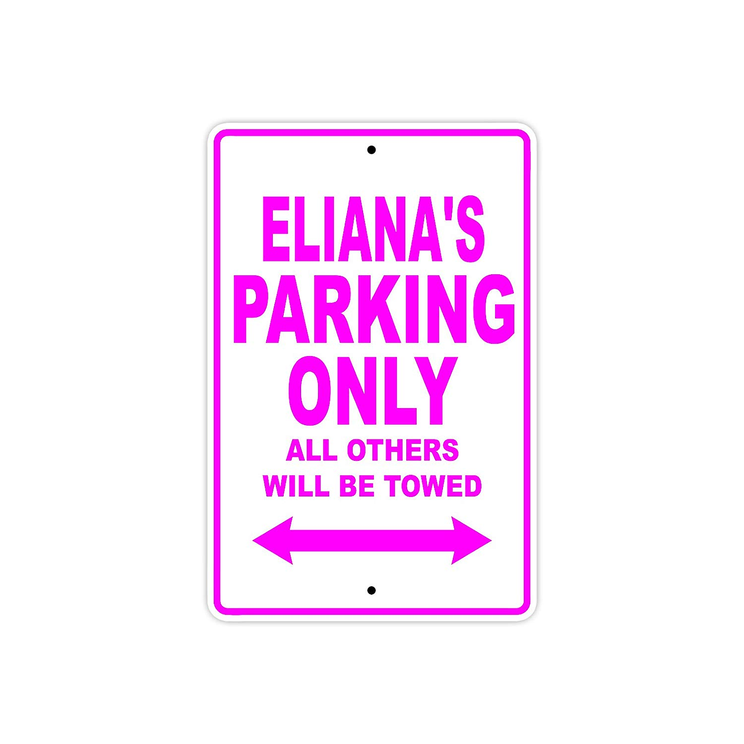 "Eliana's Parking Only All Others Will Be Towed Name Gift Novelty Metal Aluminum 8""x12"" Sign"