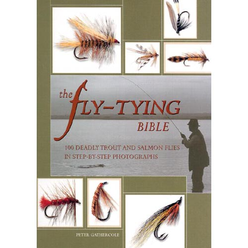 The Fly-Tying Bible: 100 Deadly Trout and Salmon Flies in Step-By-Step Photographs by