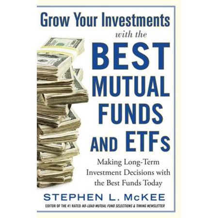 Grow Your Investments with the Best Mutual Funds and ETF's: Making Long-Term Investment Decisions with the Best Funds Today -