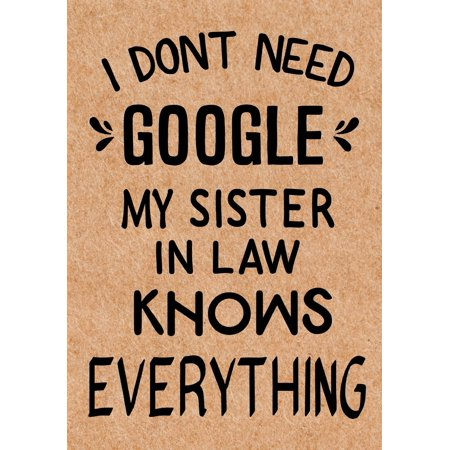 I Don't Need Google My Sister in Law Knows Everything : Journal, Diary, Inspirational Lined Writing Notebook - Funny Sister in Law Birthday Gifts Ideas - Humorous Gag Gift for Women ()