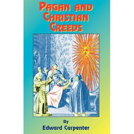 Pagan & Christian Creeds : Their Origin and Meaning