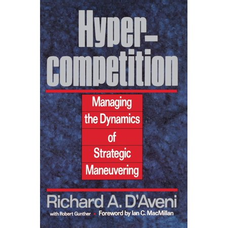 Hypercompetition  Managing The Dynamics Of Strategic Maneuvering