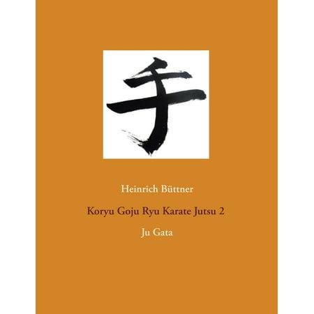Koryu Goju Ryu Karate Jutsu 2 - eBook (Karate Goju Ryu)