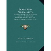 Brain and Personality : Studies in the Psychological Aspects of Cerebral Neuropathology and the Neuropsychiatric Aspects of the Motility of Schizophrenics (Large Print Edition)
