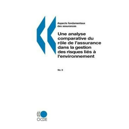 Aspects Fondamentaux Des Assurances N 06: Assurance Et Risques Environnementaux: Une Analyse Comparative Du Rle de L'Assurance Dans La Gestion Des Ris