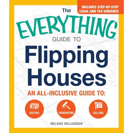 The Everything Guide To Flipping Houses : An All-Inclusive Guide to Buying, Renovating, (Best Selling House Plans 2019)
