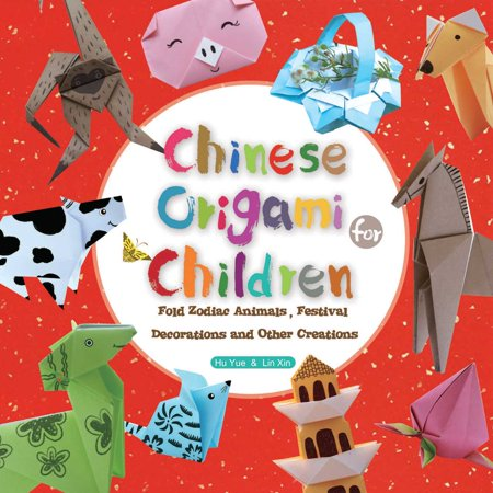 Chinese Origami for Children : Fold Zodiac Animals, Festival Decorations and Other Creations: This Easy Origami Book is Fun for Both Kids and -
