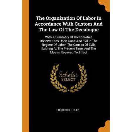 The Organization of Labor in Accordance with Custom and the Law of the Decalogue: With a Summary of Comparative Observations Upon Good and Evil in the (Discuss Custom As A Source Of Law)
