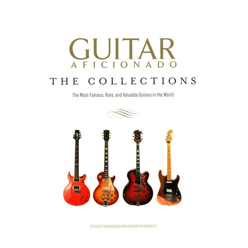 Guitar Aficionado The Collections: The Most Famous, Rare, and Valuable Guitars in the World