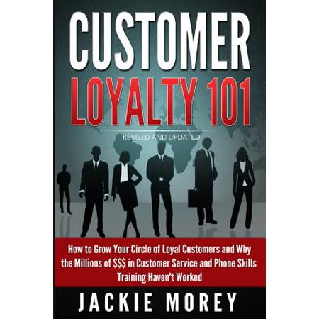 Customer Loyalty 101   Revised And Updated  How To Grow Your Circle Of Loyal Customers And Why The Millions Of     In Customer Service And Phone Skill