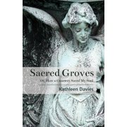 Sacred Groves : Or, How a Cemetery Saved My Soul