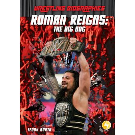 Roman Reigns: The Big Dog
