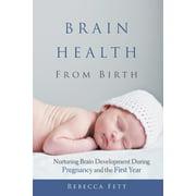 Brain Health From Birth: Nurturing Brain Development During Pregnancy and the First Year (Paperback)