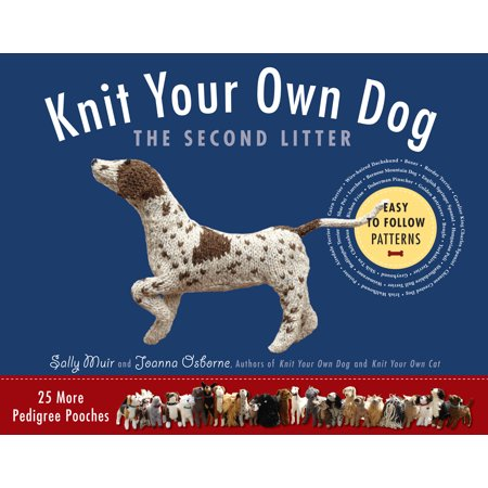 Knit Your Own Dog: The Second Litter : 25 More Pedigree (Best In Show Knit Your Own Dog)