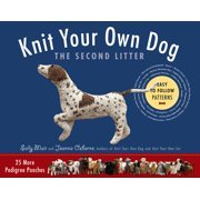 Knit Your Own Dog: The Second Litter : 25 More Pedigree Pooches