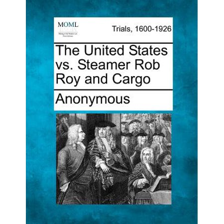 (The United States vs. Steamer Rob Roy and Cargo)