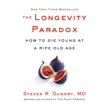 Plant Paradox, 4: The Longevity Paradox : How to Die Young at a Ripe Old Age (Hardcover)