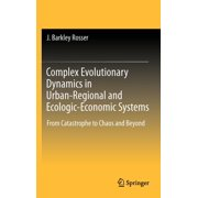 Complex Evolutionary Dynamics in Urban-Regional and Ecologic-Economic Systems: From Catastrophe to Chaos and Beyond (Hardcover)