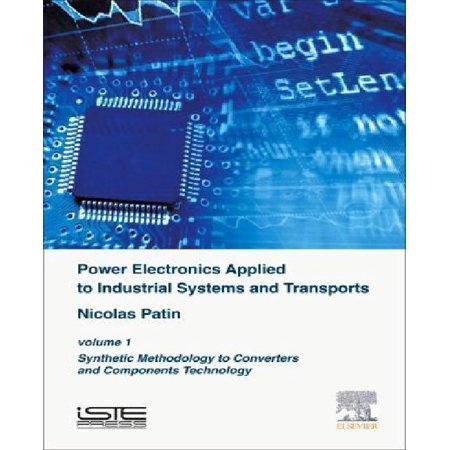 Power Electronics Applied to Industrial Systems and Transports: Synthetic Methodology to Converters and Components Technology