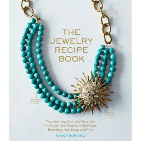The Jewelry Recipe Book  Transforming Ordinary Materials Into Stylish And Distinctive Earrings  Bracelets  Necklaces  And Pins