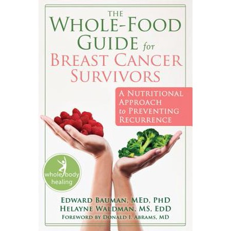 The Whole-Food Guide for Breast Cancer Survivors : A Nutritional Approach to Preventing
