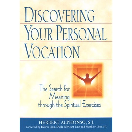 Discovering Your Personal Vocation: The Search for Meaning through the Spiritual Exercises -
