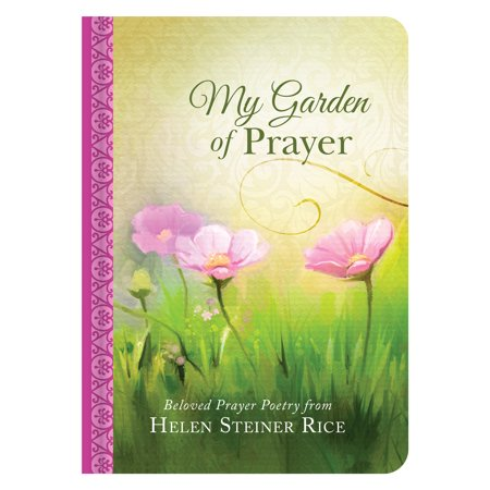 My Garden of Prayer : Beloved Prayer Poetry from Helen Steiner (Rice Hull Garden)