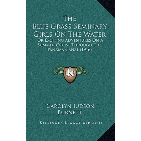 The Blue Grass Seminary Girls on the Water : Or Exciting Adventures on a Summer Cruise Through the Panama Canal (Best Cruise Line For Panama Canal)