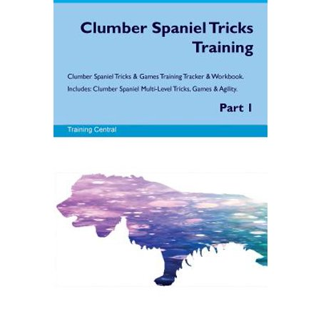 Clumber Spaniel Silhouette Dogs - Clumber Spaniel Tricks Training Clumber Spaniel Tricks & Games Training Tracker & Workbook. Includes : Clumber Spaniel Multi-Level Tricks, Games & Agility. Part 1